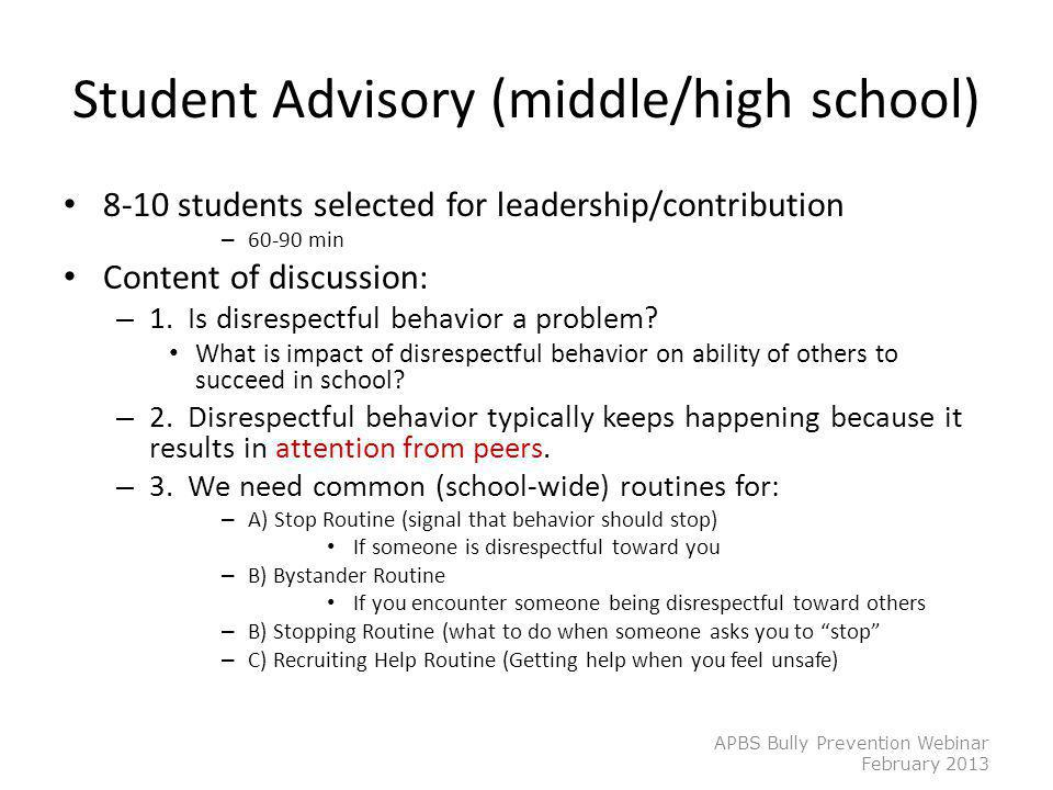 Student Advisory (middle/high school) 8-10 students selected for leadership/contribution – 60-90 min Content of discussion: – 1. Is disrespectful beha