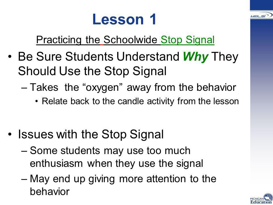 """Lesson 1 Practicing the Schoolwide Stop Signal Be Sure Students Understand Why They Should Use the Stop Signal –Takes the """"oxygen"""" away from the behav"""