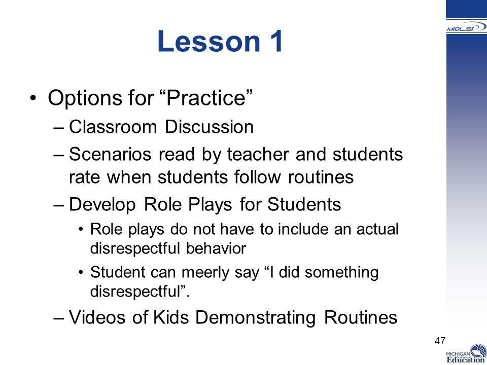 """Lesson 1 Options for """"Practice"""" –Classroom Discussion –Scenarios read by teacher and students rate when students follow routines –Develop Role Plays f"""