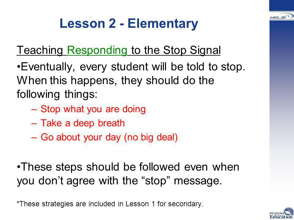 Lesson 2 - Elementary Teaching Responding to the Stop Signal Eventually, every student will be told to stop. When this happens, they should do the fol