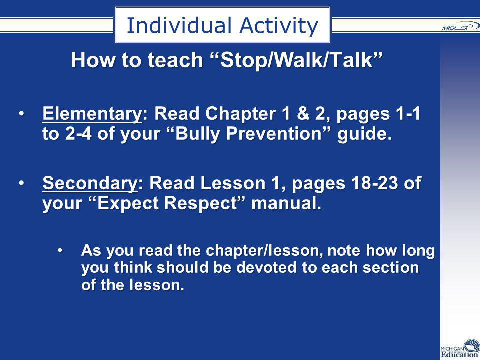 """Individual Activity How to teach """"Stop/Walk/Talk"""" Elementary: Read Chapter 1 & 2, pages 1-1 to 2-4 of your """"Bully Prevention"""" guide.Elementary: Read C"""