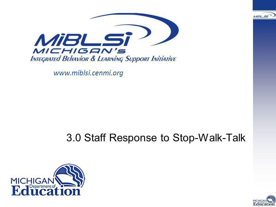3.0 Staff Response to Stop-Walk-Talk www.miblsi.cenmi.org