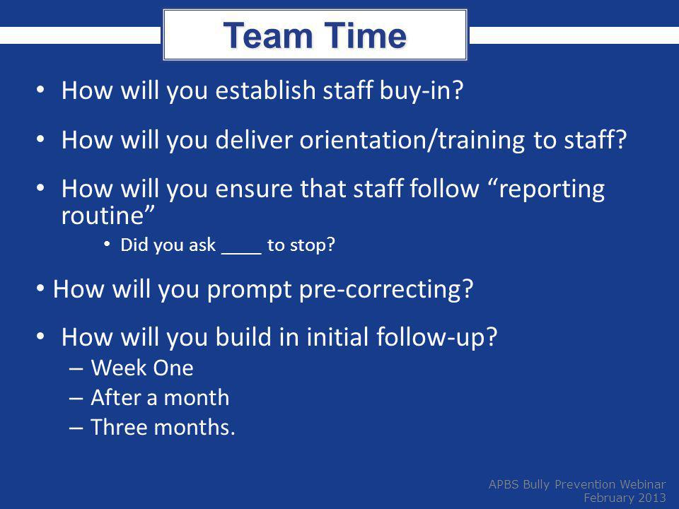 """Team Time How will you establish staff buy-in? How will you deliver orientation/training to staff? How will you ensure that staff follow """"reporting ro"""