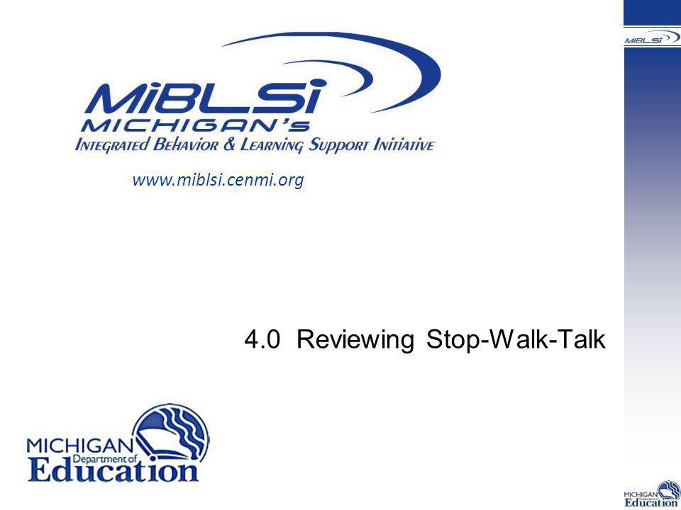 4.0 Reviewing Stop-Walk-Talk www.miblsi.cenmi.org