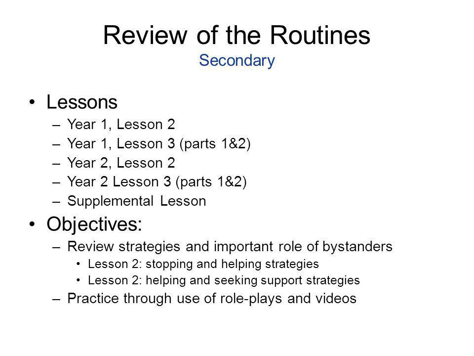 Review of the Routines Secondary Lessons –Year 1, Lesson 2 –Year 1, Lesson 3 (parts 1&2) –Year 2, Lesson 2 –Year 2 Lesson 3 (parts 1&2) –Supplemental