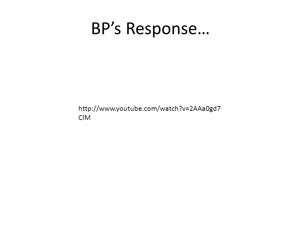 BP's Response… http://www.youtube.com/watch v=2AAa0gd7 ClM