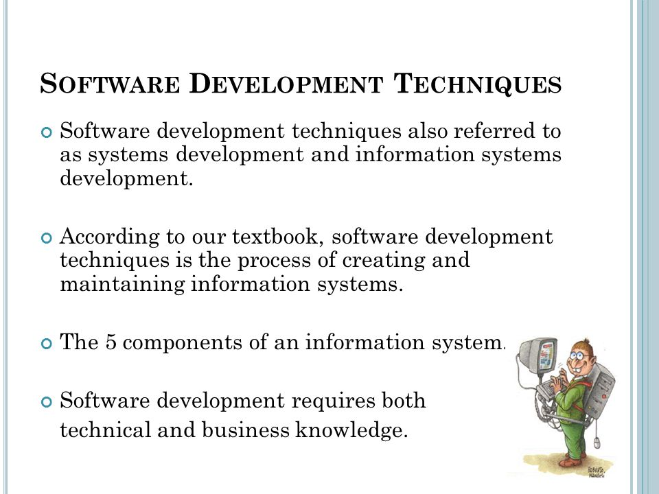 S OFTWARE D EVELOPMENT T ECHNIQUES Software development techniques also referred to as systems development and information systems development.