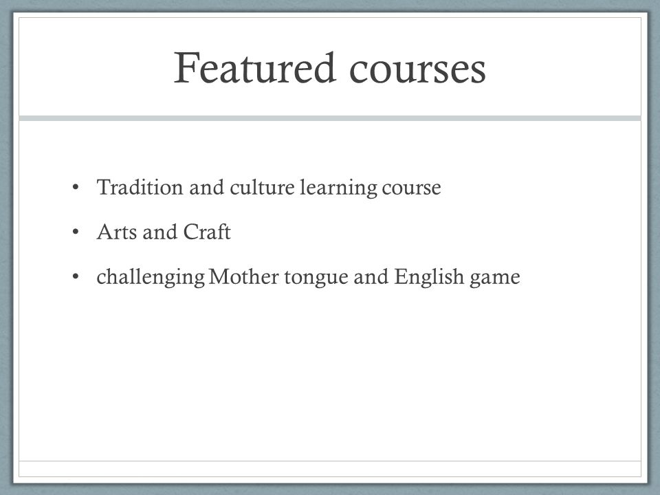 Featured courses Tradition and culture learning course Arts and Craft challenging Mother tongue and English game