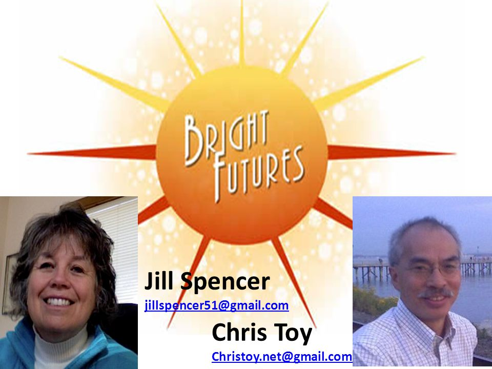 Jill Spencer jillspencer51@gmail.com Chris Toy Christoy.net@gmail.com
