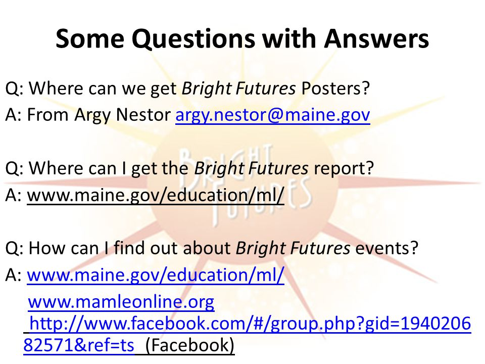 Some Questions with Answers Q: Where can we get Bright Futures Posters.