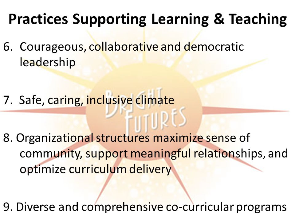 Practices Supporting Learning & Teaching 6.Courageous, collaborative and democratic leadership 7.