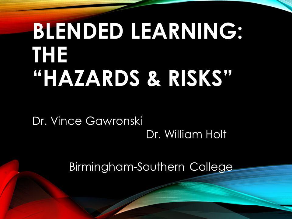 BLENDED LEARNING: THE HAZARDS & RISKS Dr. Vince Gawronski Dr.