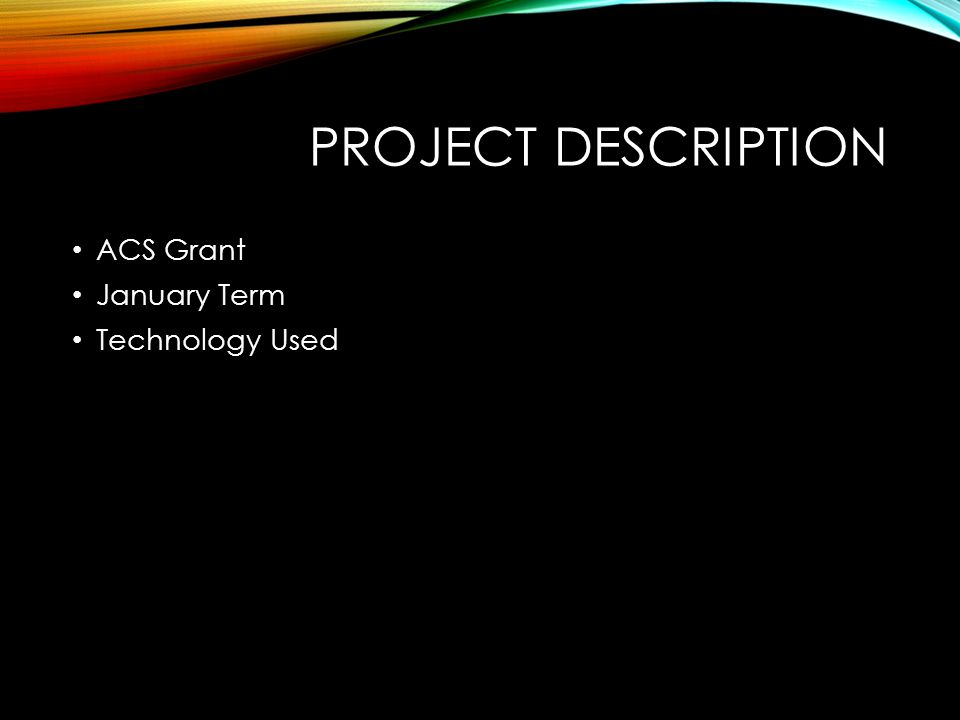 PROJECT DESCRIPTION ACS Grant January Term Technology Used