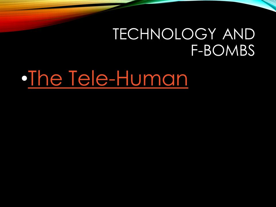 TECHNOLOGY AND F-BOMBS The Tele-Human