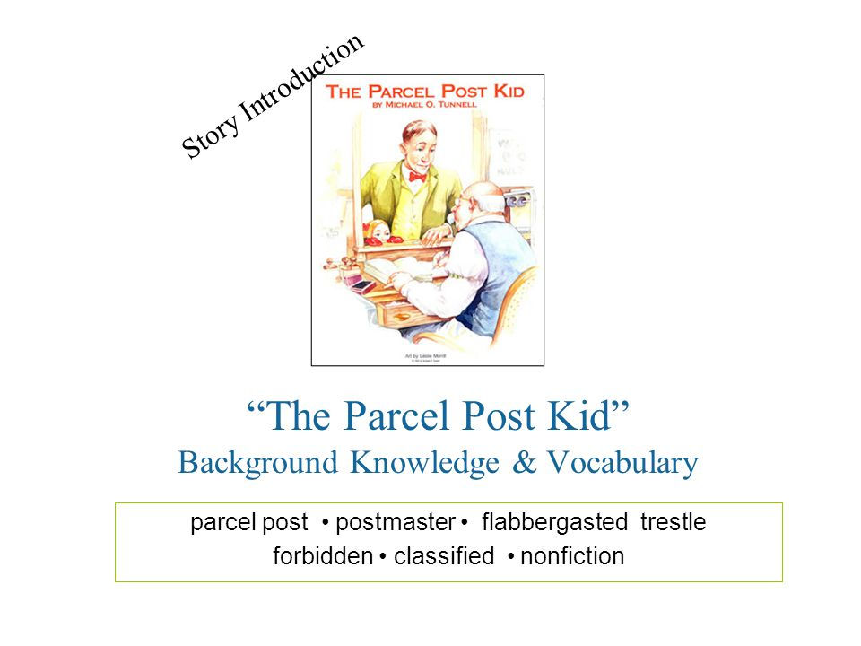 The Parcel Post Kid Background Knowledge & Vocabulary parcel post postmaster flabbergasted trestle forbidden classified nonfiction Story Introduction