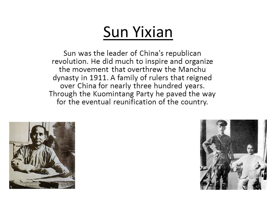 Sun Yixian Sun was the leader of China s republican revolution.
