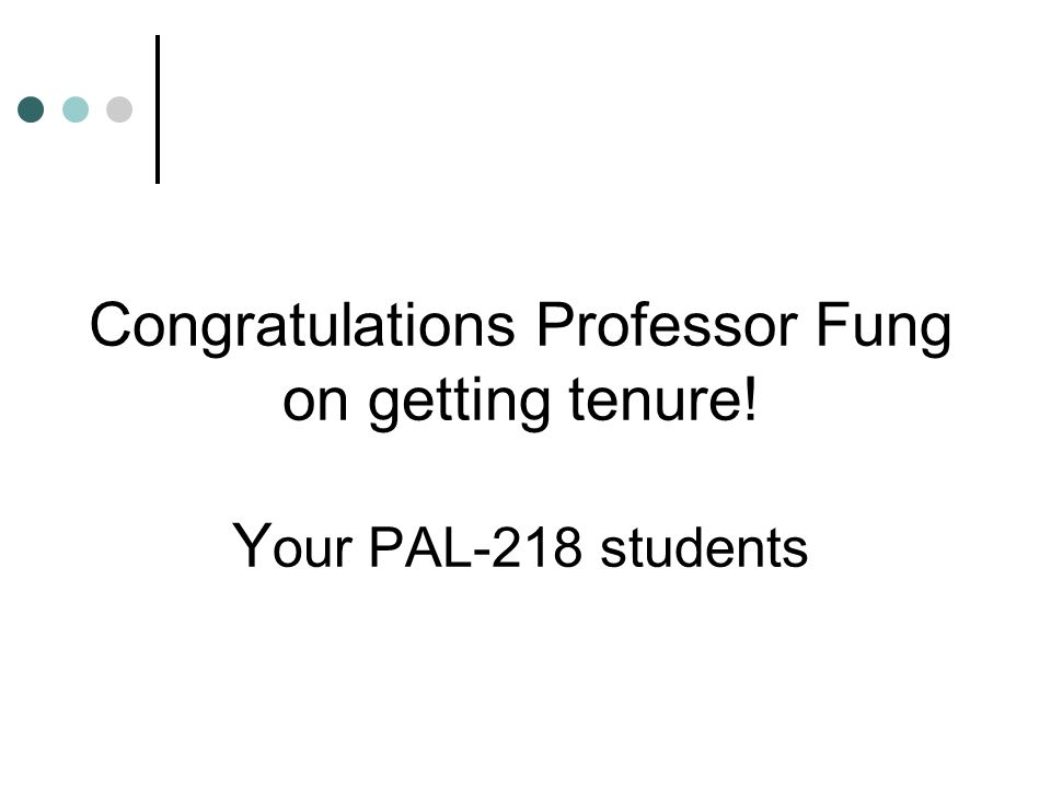 Congratulations Professor Fung on getting tenure! Y our PAL-218 students