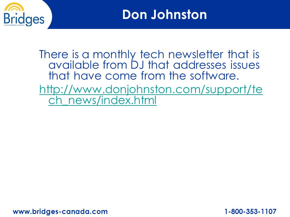 www.bridges-canada.com 1-800-353-1107 Don Johnston There is a monthly tech newsletter that is available from DJ that addresses issues that have come from the software.