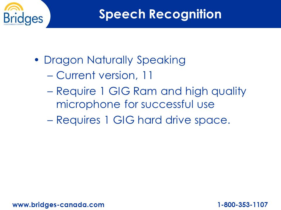 www.bridges-canada.com 1-800-353-1107 Speech Recognition Dragon Naturally Speaking –Current version, 11 –Require 1 GIG Ram and high quality microphone