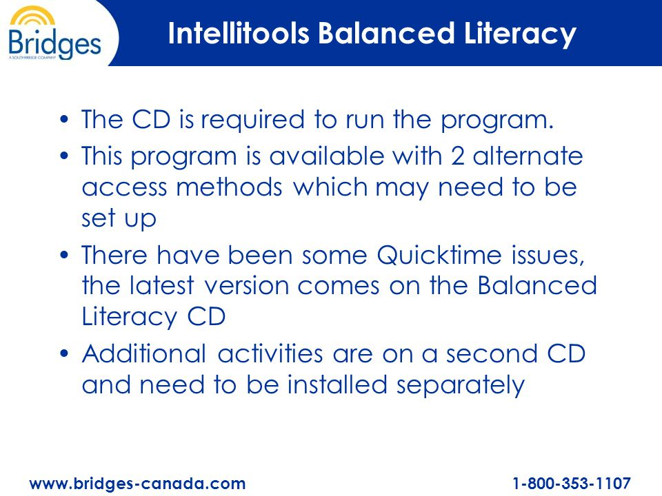www.bridges-canada.com 1-800-353-1107 Intellitools Balanced Literacy The CD is required to run the program.
