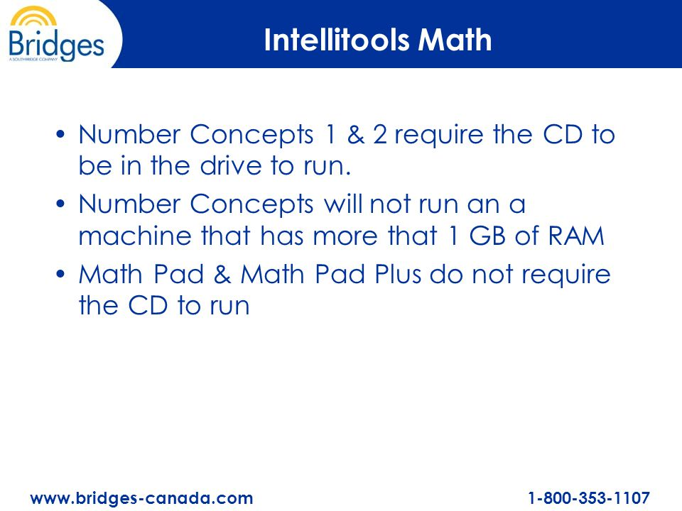 www.bridges-canada.com 1-800-353-1107 Intellitools Math Number Concepts 1 & 2 require the CD to be in the drive to run.