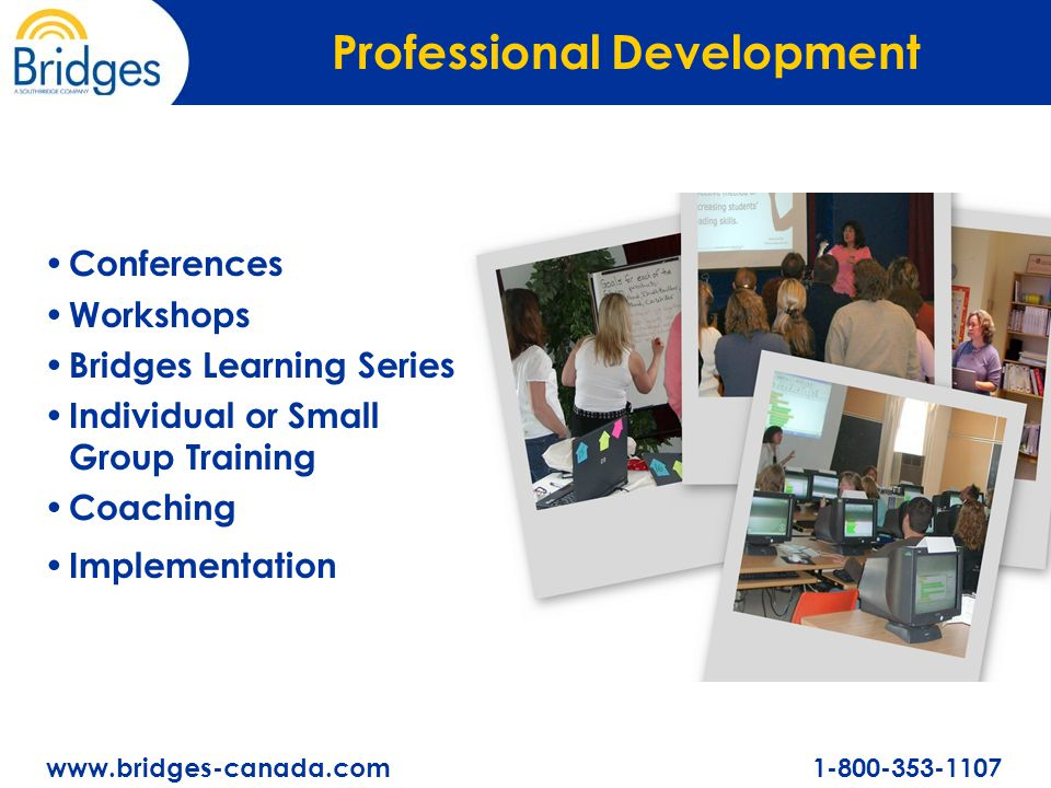 www.bridges-canada.com 1-800-353-1107 Conferences Workshops Bridges Learning Series Individual or Small Group Training Coaching Implementation Professional Development