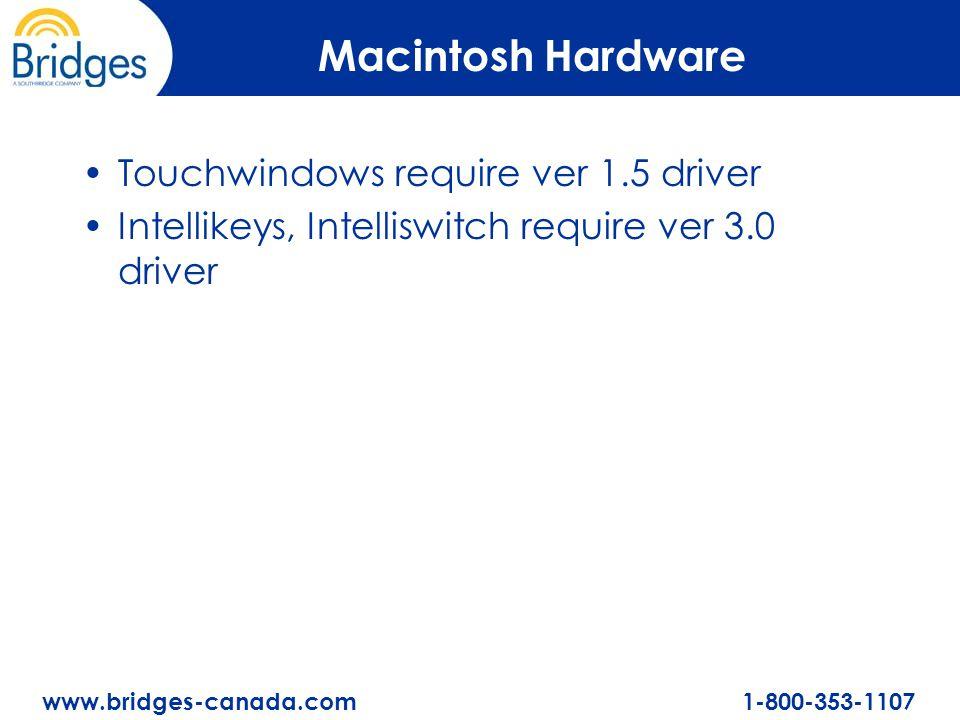 www.bridges-canada.com 1-800-353-1107 Macintosh Hardware Touchwindows require ver 1.5 driver Intellikeys, Intelliswitch require ver 3.0 driver