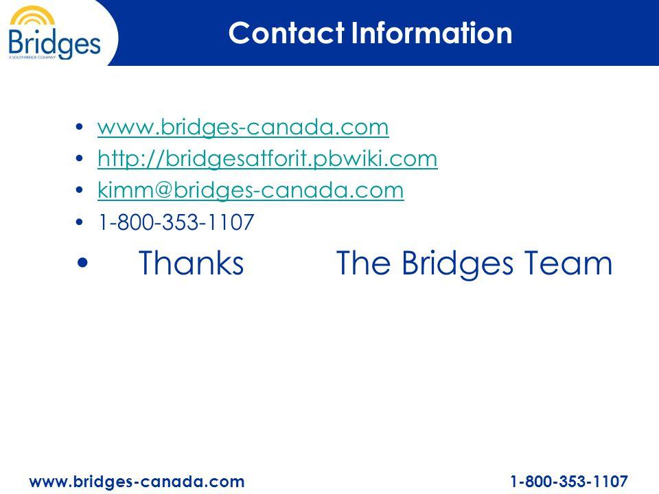 www.bridges-canada.com 1-800-353-1107 Contact Information www.bridges-canada.com http://bridgesatforit.pbwiki.com kimm@bridges-canada.com 1-800-353-1107 ThanksThe Bridges Team