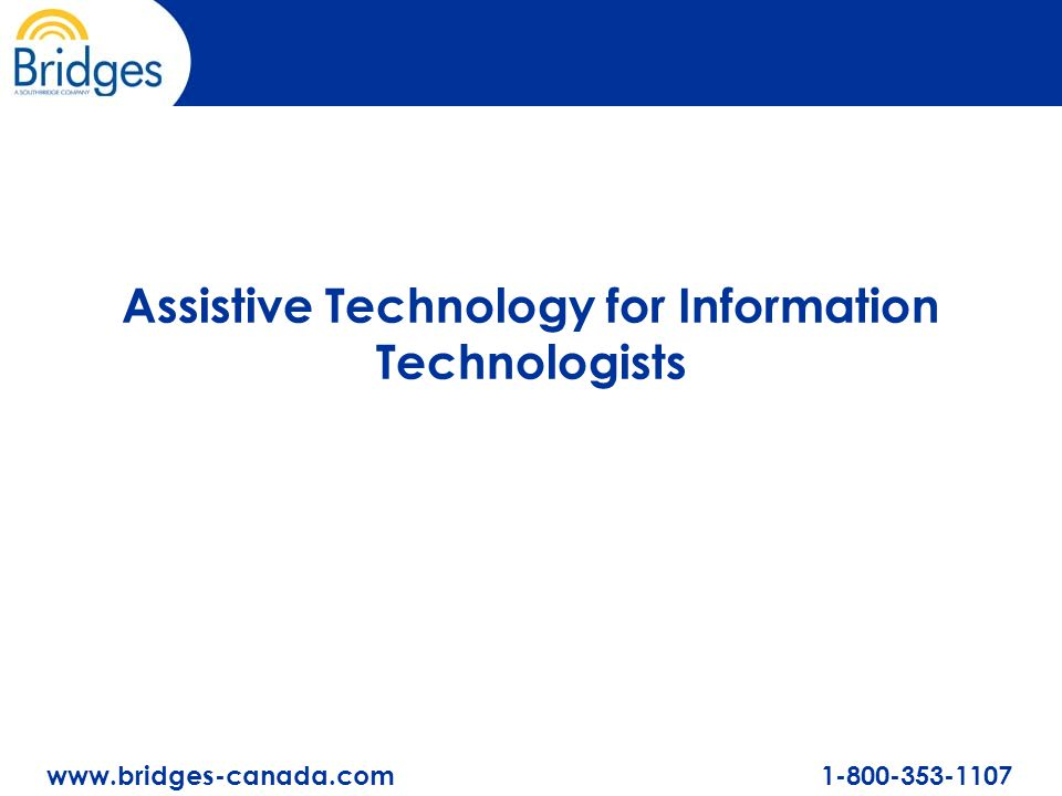 www.bridges-canada.com 1-800-353-1107 Assistive Technology for Information Technologists