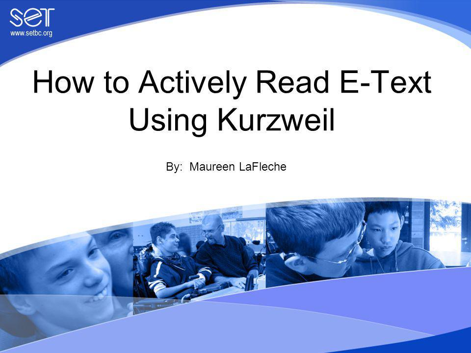 How to Actively Read E-Text Using Kurzweil By: Maureen LaFleche