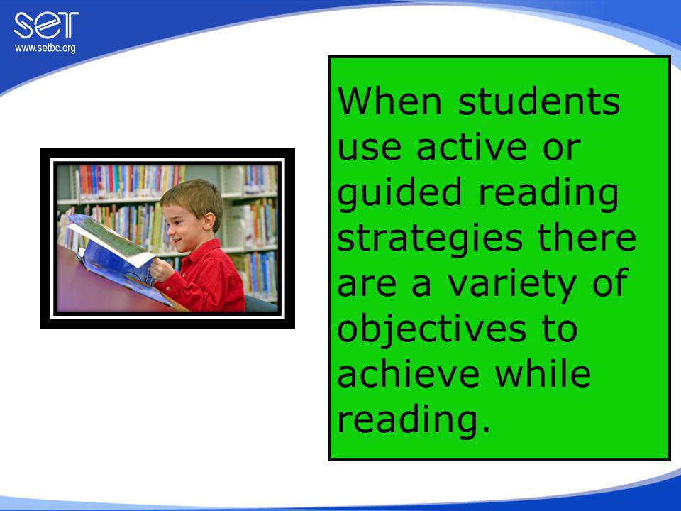 Objectives of Reading Interact with text and give complete attention to the text Create visual images as they read Makes inferences based on text and prior knowledge Highlight words, sentences, paragraphs and passages Make notes about concepts and ideas Understand characters Answer questions from pre-reading Write about what has been read Predict author's message Identify point of view Identify ideas expressed as true or false, real or imaginary as they read