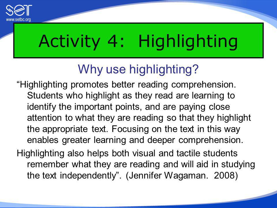 Underlining for Critical Reading Highlighting – use one color highlighter – Main idea, topic sentence, full sentences or key ideas or different colored highlighters for different parts of speech, main and supporting ideas, opinions, problems, solutions etc.