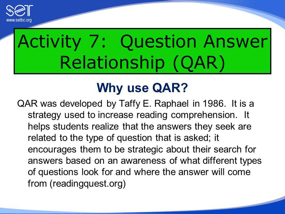 Activity 7: Question Answer Relationship (QAR) There are three questions: Right There: The answer is in the text.