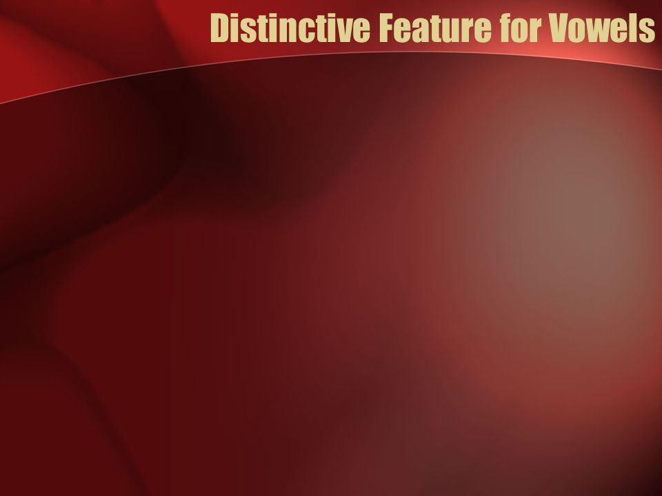 Distinctive Feature for Vowels