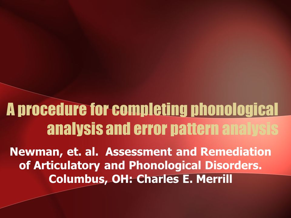 A procedure for completing phonological analysis and error pattern analysis Newman, et.