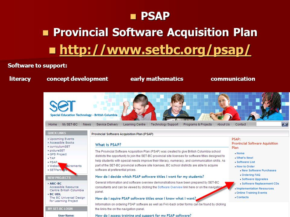 PSAP PSAP Provincial Software Acquisition Plan Provincial Software Acquisition Plan http://www.setbc.org/psap/ http://www.setbc.org/psap/ http://www.setbc.org/psap/ Software to support: literacy concept development early mathematicscommunication literacy concept development early mathematicscommunication