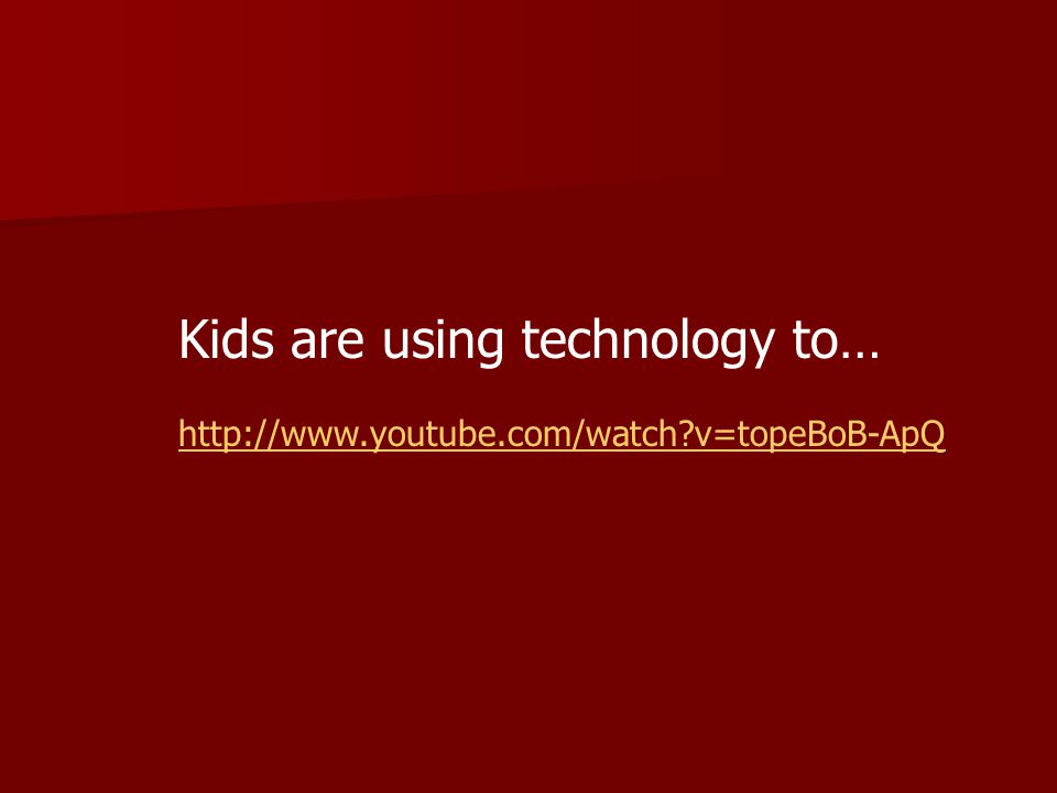 Kids are using technology to… http://www.youtube.com/watch v=topeBoB-ApQ