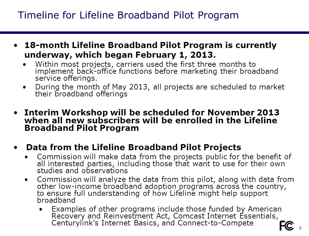 5 18-month Lifeline Broadband Pilot Program is currently underway, which began February 1, 2013. Within most projects, carriers used the first three m