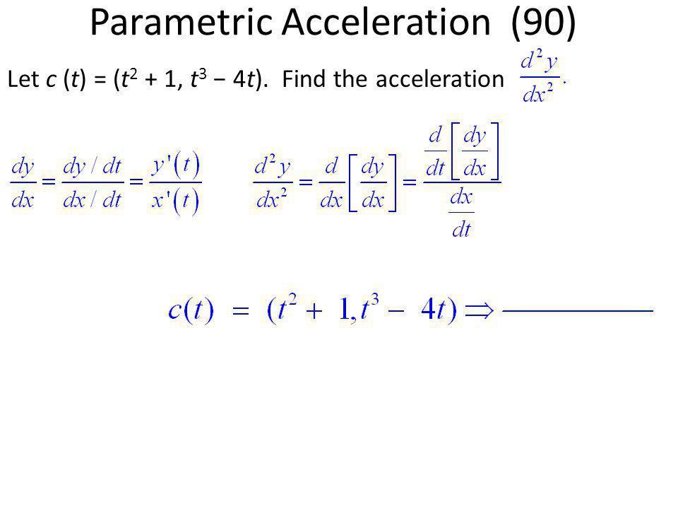 Let c (t) = (t 2 + 1, t 3 − 4t). Find the acceleration Parametric Acceleration (90)