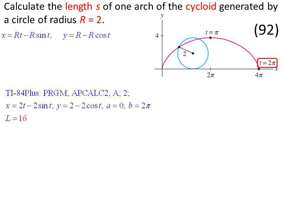 Calculate the length s of one arch of the cycloid generated by a circle of radius R = 2. (92)