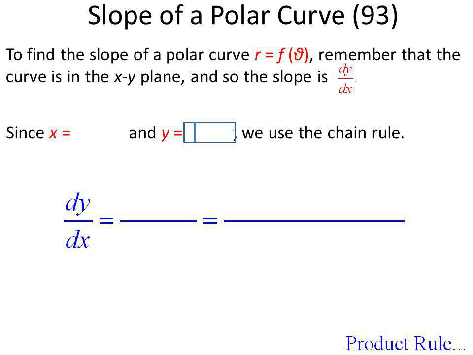 Since x = r cos θ and y = r sin θ, we use the chain rule. To find the slope of a polar curve r = f (θ), remember that the curve is in the x-y plane, a