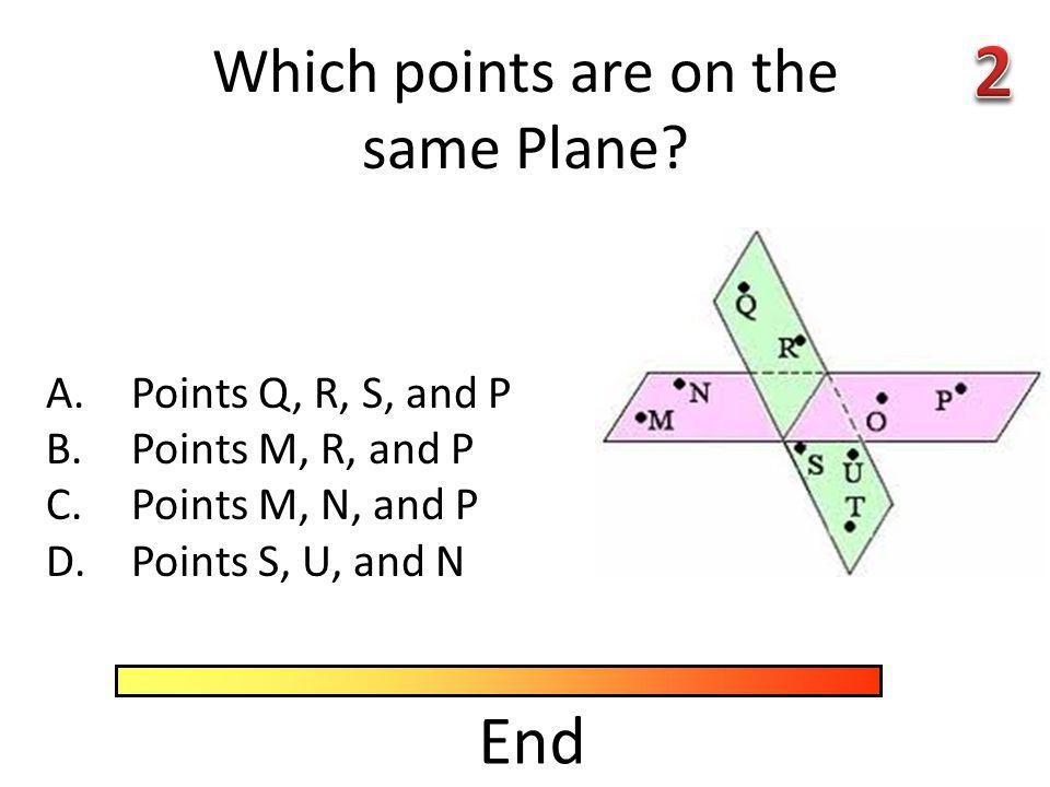 A.Points Q, R, S, and P B.Points M, R, and P C.Points M, N, and P D.Points S, U, and N Which points are on the same Plane.