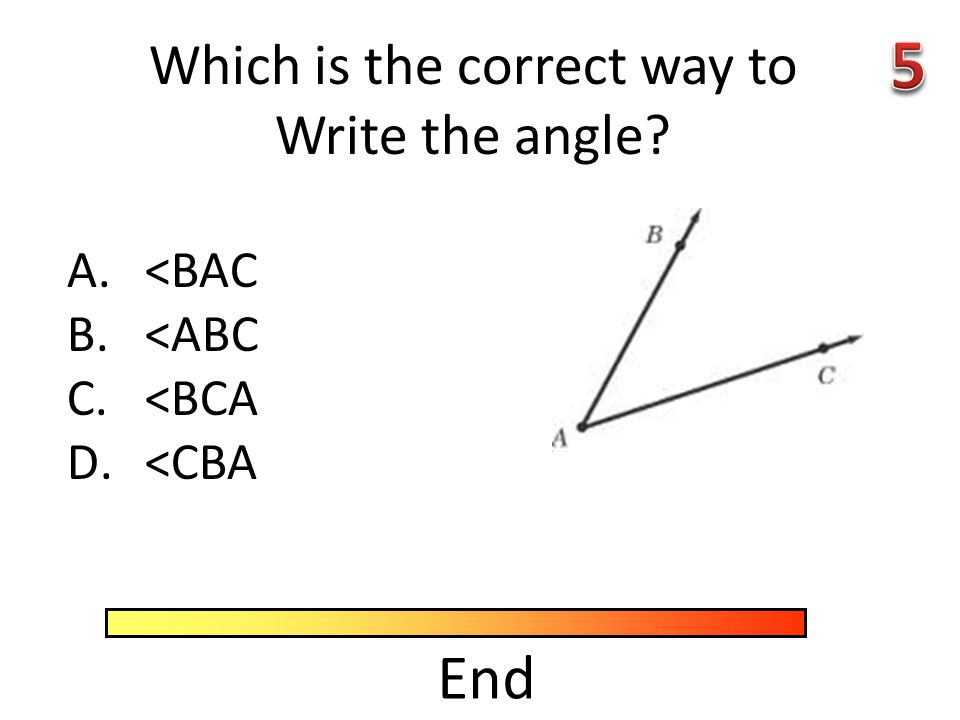A.<BAC B.<ABC C.<BCA D.<CBA Which is the correct way to Write the angle? End