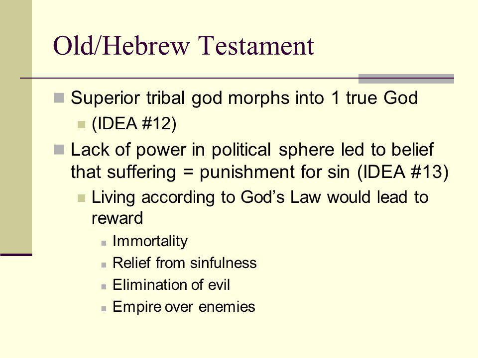 Old/Hebrew Testament Superior tribal god morphs into 1 true God (IDEA #12) Lack of power in political sphere led to belief that suffering = punishment