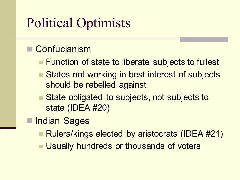 Political Optimists Confucianism Function of state to liberate subjects to fullest States not working in best interest of subjects should be rebelled