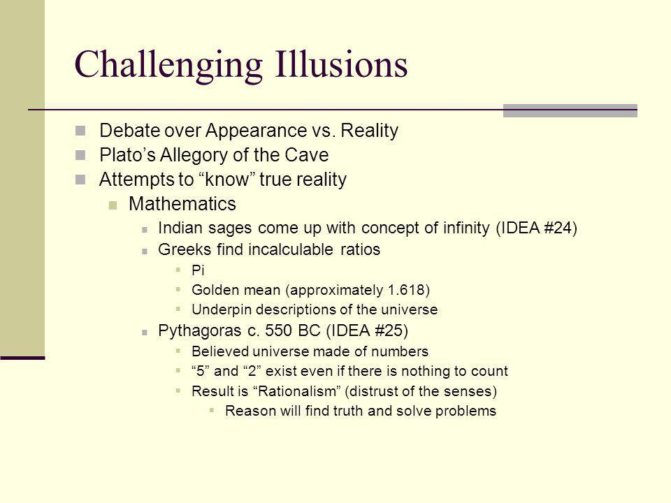 "Challenging Illusions Debate over Appearance vs. Reality Plato's Allegory of the Cave Attempts to ""know"" true reality Mathematics Indian sages come up"