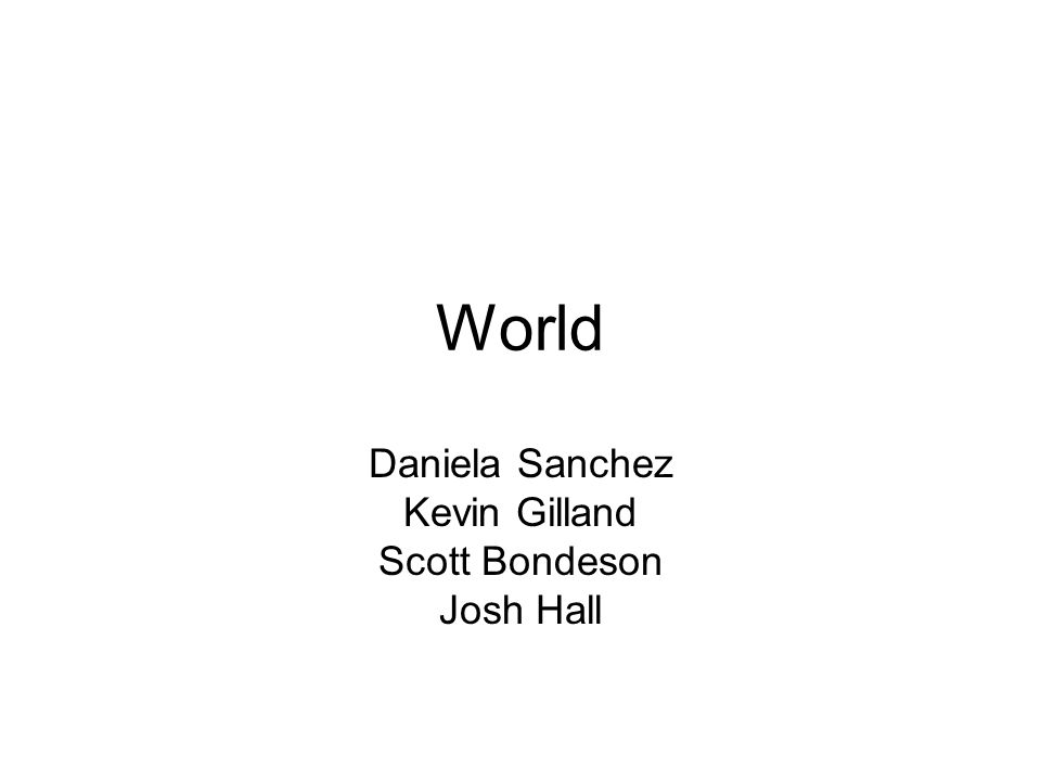 World Daniela Sanchez Kevin Gilland Scott Bondeson Josh Hall