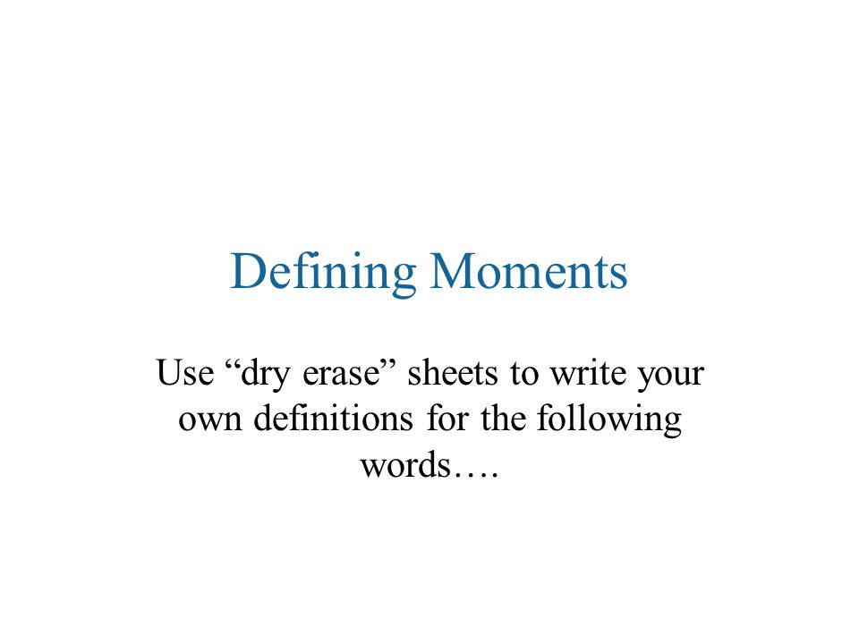 Defining Moments Use dry erase sheets to write your own definitions for the following words….
