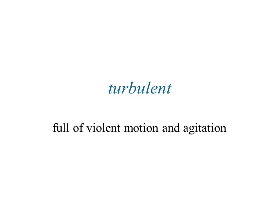 full of violent motion and agitation