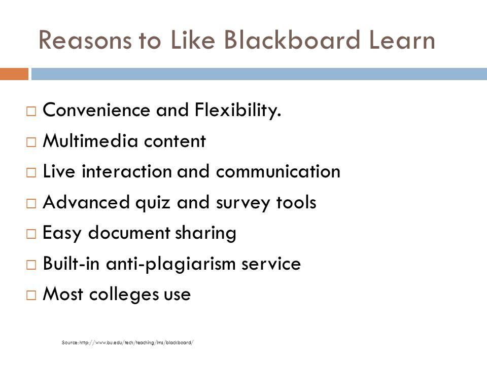 Reasons to Like Blackboard Learn  Convenience and Flexibility.  Multimedia content  Live interaction and communication  Advanced quiz and survey t